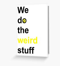 We do the weird stuff (hammer in o) Greeting Card