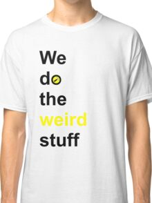 We do the weird stuff (hammer in o) Classic T-Shirt