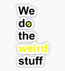 We do the weird stuff (hammer in o) Sticker