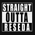 STRAIGHT OUTTA RESEDA by pwponderings