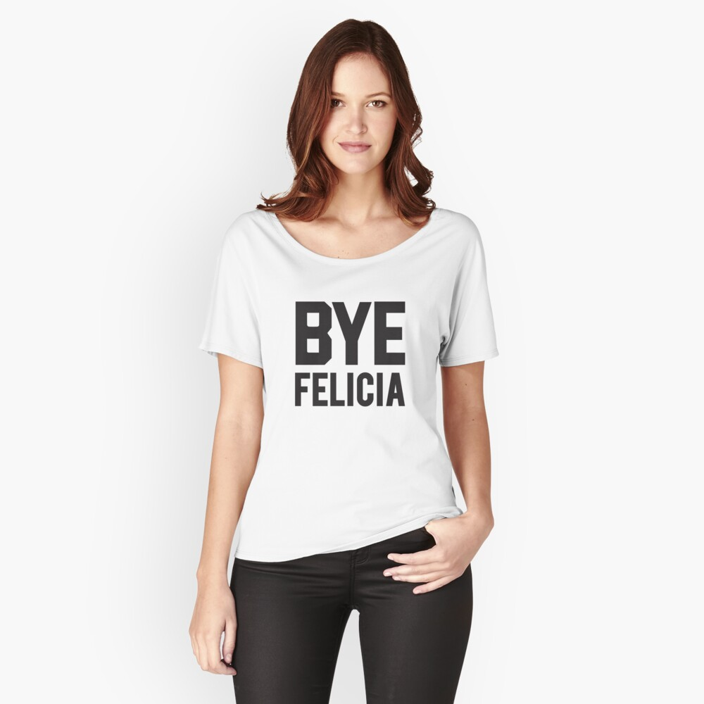 Bye Felicia Women's Relaxed Fit T-Shirt Front