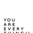You are Everything! - Motivational Inspirational Typography Art by Menega  Sabidussi