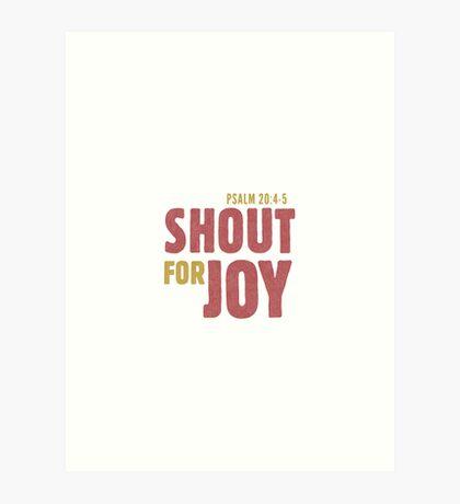 Shout for joy - Psalm 20:4-5 Art Print