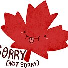 Sorry Not Sorry Maple Leaf  by michelledraws