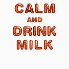 KEEP CALM AND DRINK MILK - Vitamin Orange by CitizenWong