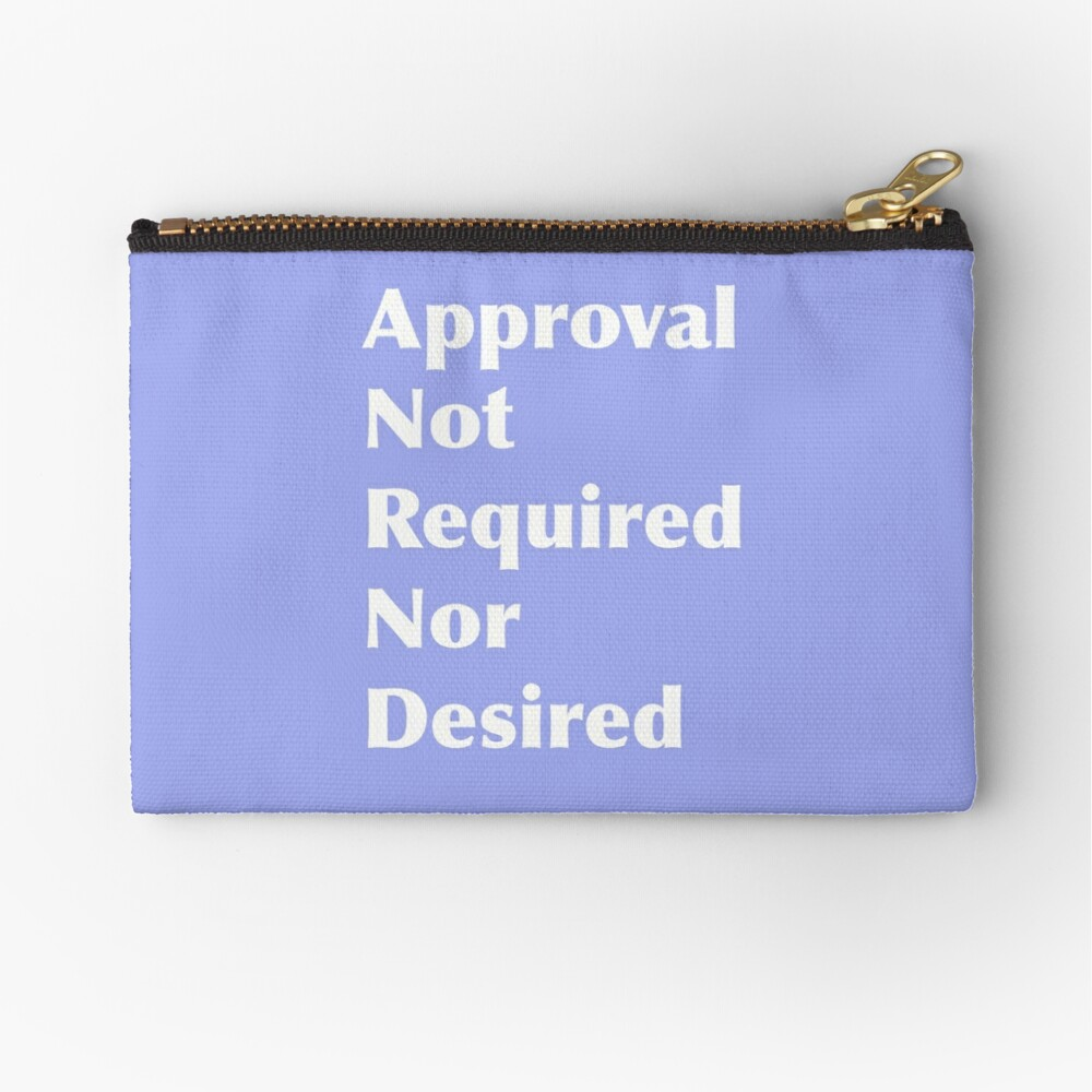 Approval Not Required or Desired Zipper Pouch