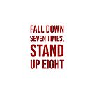 Fall down seven times, stand up eight - Motivational quote by IdeasForArtists