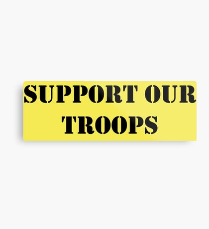 Support Our Troops - July 4th - U.S. Military Metal Print