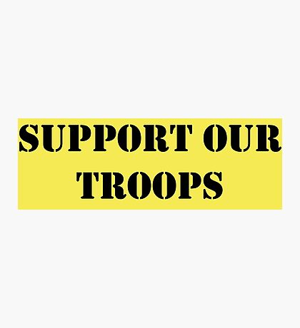 Support Our Troops - July 4th - U.S. Military Photographic Print