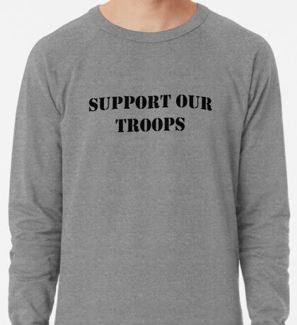 Support Our Troops - July 4th - U.S. Military Lightweight Sweatshirt