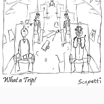 What a Trip! by Scapetti