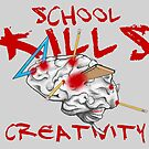 School Kills Creativity by TheMuttArtist