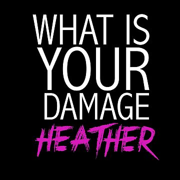 """What is your damage, Heather?"" Heathers by mafaldamaria"