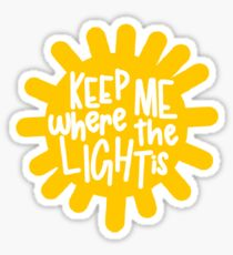 keep me where the light is Sticker
