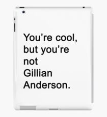 You're Not Gillian Anderson iPad Case/Skin