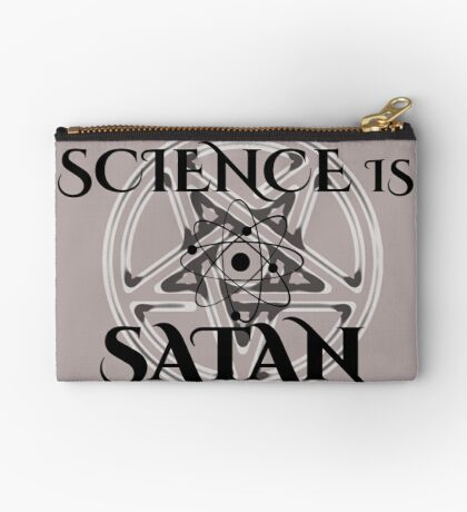 Science is Satan - Support Science Zipper Pouch