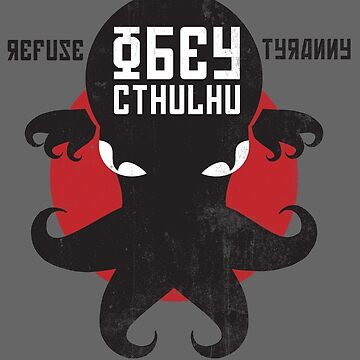 Refuse Tyranny, Obey Cthulhu - Version 2.0 by RetroReview