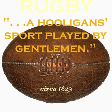 Rugby. . .a hooligans' sport played by gentlemen. by marsmercer