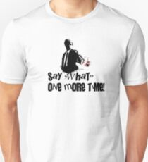 Say 'What' one more time! Unisex T-Shirt