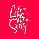 Life is not a song by JenSnow