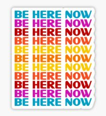 Be Here Now T-Shirt Sticker