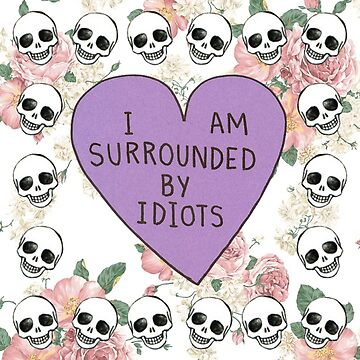 Surrounded by Idiots by queen-victoria