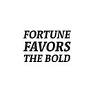 Fortune favors the bold by IdeasForArtists