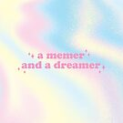 a memer and a dreamer by Ashley Castleton