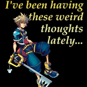 I've Been Having These Weird Thoughts Lately - Kingdom Hearts by FandomFrenzy