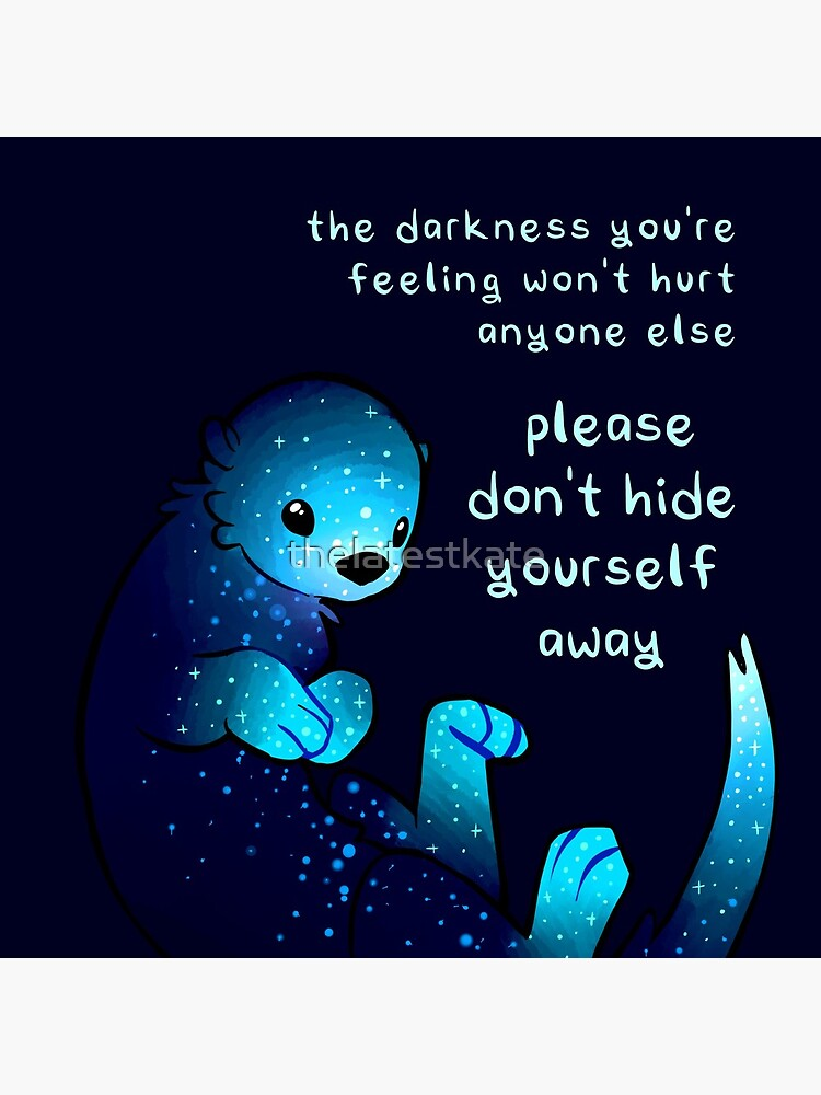 """""""Please don't hide yourself away"""" Kind Otter by thelatestkate"""