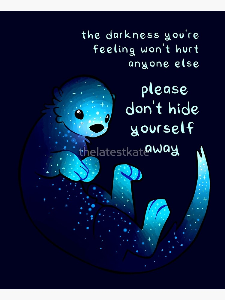 """Please don't hide yourself away"" Kind Otter by thelatestkate"