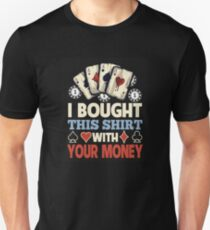 I Bought This Shirt With Your Poker Money Slim Fit T-Shirt