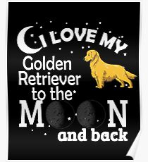 I Love My Golden Retriever To The Moon Poster