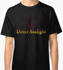 Keep out of Direct Sunlight Classic T-Shirt
