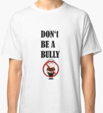 Don't be a Bully Classic T-Shirt