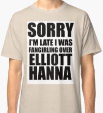 Sorry I'm Late... Elliott Hanna Classic T-Shirt
