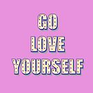 Go Love Yourself by leeseylee