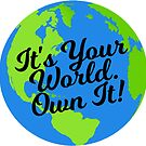 It's Your World. Own It! by LostGeographer