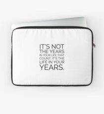 In the end, it's not the years in your life that count. It's the life in your years. Abraham Lincoln Quote Laptop Sleeve