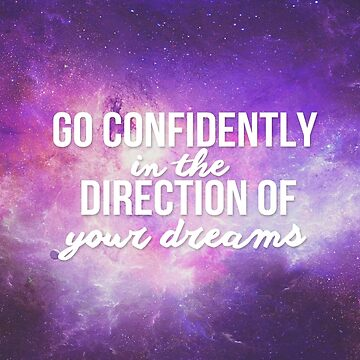 Go confidently in the direction of your dreams. by ohitsonlyalice