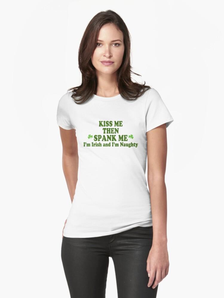 "Funny St Patrick's Day ""Kiss Me Then Spank Me - I'm Irish & I'm Naughty"" by HolidayT-Shirts"
