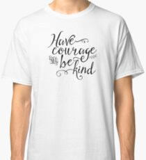 Have Courage and Be Kind (BW) Classic T-Shirt
