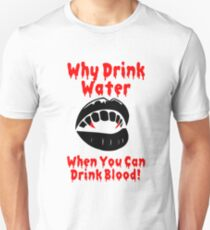 Why drink water, when you can drink blood! Unisex T-Shirt