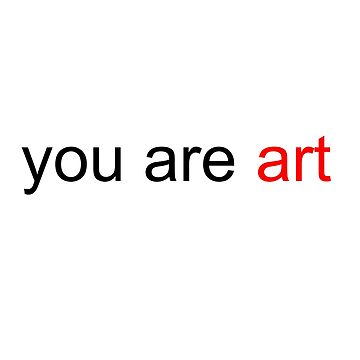 You Are Art by bellamendiola