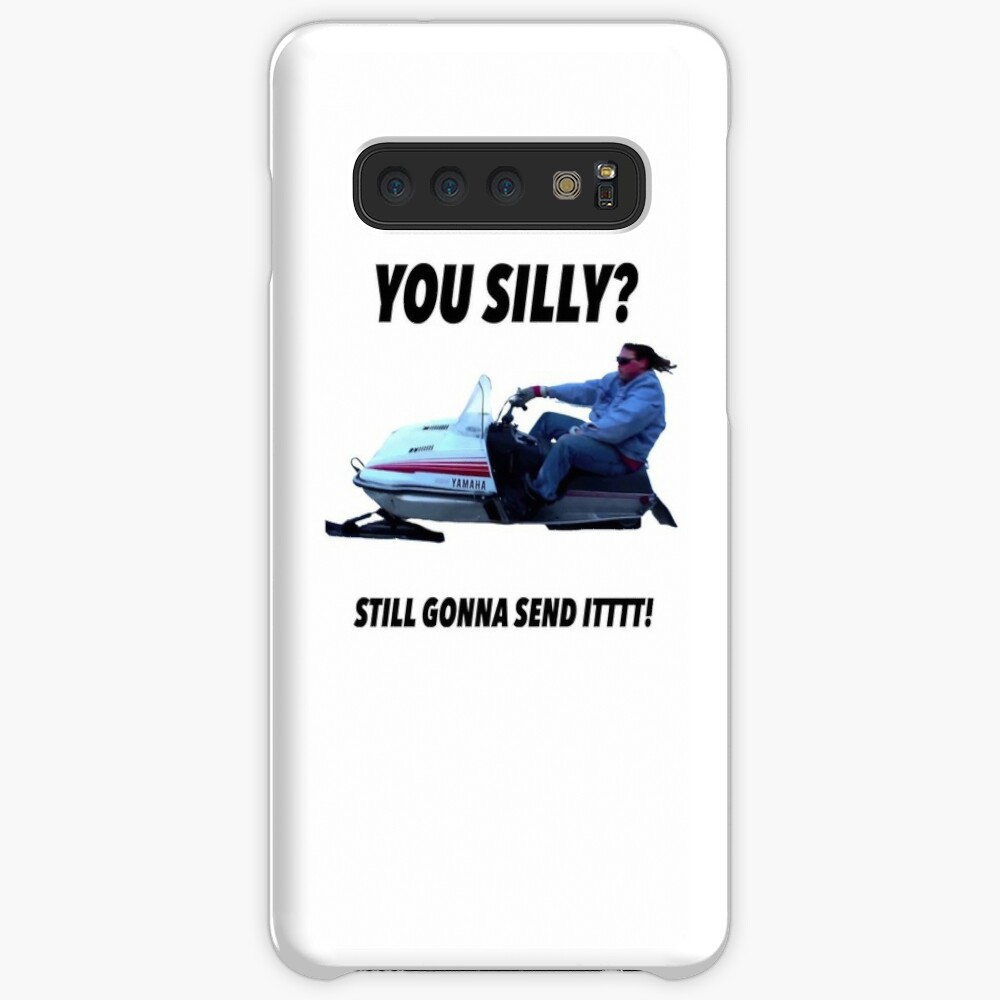 You silly still gonna send it funny meme shirt Case & Skin for Samsung Galaxy