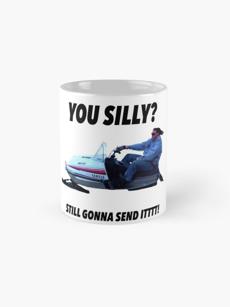 Alternate view of You silly still gonna send it funny meme shirt Mug