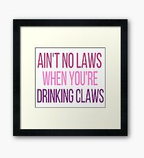 ain't no laws when you're drinking claws- black cherry Framed Print