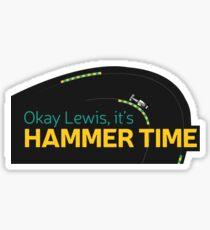 Okay Lewis, it's hammer time sticker Sticker