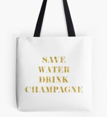 Save Water Drink Champagne - Faux Gold Foil Tote Bag