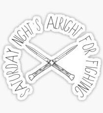 Saturday Night's Alright for Fighting! Sticker